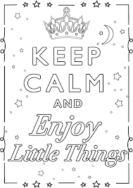 Keep Calm And Enjoy Little Things Keep Calm Adult Coloring Pages