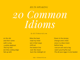 common idioms their proper usages in ielts speaking section com 22 common idioms in ielts speaking