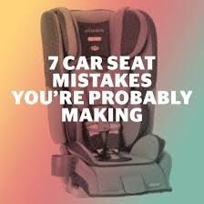 7 car seat mistakes you re probably