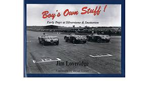 "Boy""s Own Stuff! - Early Days At Silverstone And Snetterton: Loveridge,  Jim: 9781900113038: Amazon.com: Books"