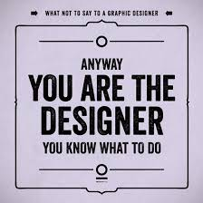 Graphic Design Quotes What Graphic Designers Hate to Hear 67