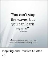 You Can't Stop The Waves But Vou Can Learn To Surf Jon KabatZinn Adorable Waves Quotes