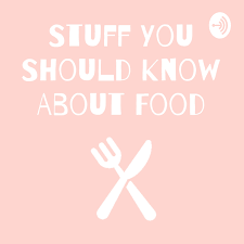 Stuff You Should Know About Food