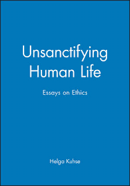unsanctifying human life essays on ethics ethics general  unsanctifying human life essays on ethics