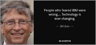 Ibm Quote Best Bill Gates Quote People Who Feared IBM Were Wrong Technology