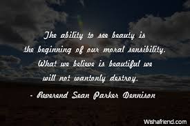 Beautiful Beginning Quotes Best of Reverend Sean Parker Dennison Quote The Ability To See Beauty Is