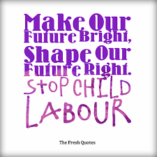 child labour quotes and slogans quotes wishes make our future bright shape our future right stop child labor
