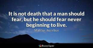 Quotes About Dying Fascinating It Is Not Death That A Man Should Fear But He Should Fear Never