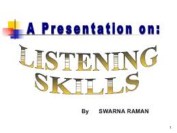 listening skills a presentation on listening skills by swarna raman