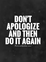 Apologize Quotes Impressive Don't Apologize And Then Do It Again Picture Quotes