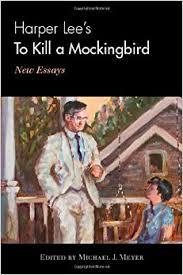 com harper lee s to kill a mockingbird new essays harper lee s to kill a mockingbird new essays