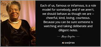 Maya Angelou Famous Quotes Delectable Maya Angelou Quote Each Of Us Famous Or Infamous Is A Role Model