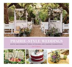 Small Picture Prairie Style Weddings Rustic and Romantic Farm Woodland and