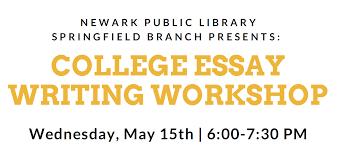 College Essay Writing Workshop Springfield Branch College Essay Writing Workshop Newark