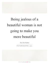 Being A Beautiful Woman Quotes Best of Being Jealous Of A Beautiful Woman Is Not Going To Make You More