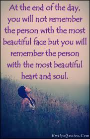 You Have A Beautiful Heart Quotes Best Of At The End Of The Day You Will Not Remember The Person With The