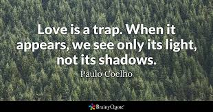 Paulo Coelho Quotes Amazing Love Is A Trap When It Appears We See Only Its Light Not Its