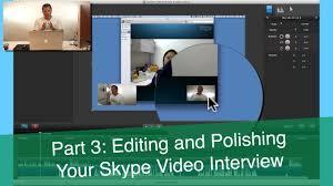 tips for editing and polishing your skype video interview part  tips for editing and polishing your skype video interview part 3