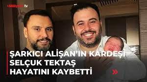 Şarkıcı Alişan'ın kardeşi Selçuk Tektaş hayatını kaybetti - YouTube