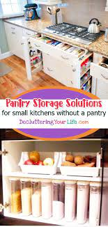 No Pantry How To Organize A Small Kitchen Without A Pantry Decluttering Your Life Small Kitchen Storage Solutions Kitchen Without Pantry Kitchen Storage Solutions