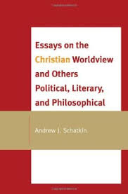 andrew j schatkin abebooks essays on the christian worldview and others andrew j schatkin