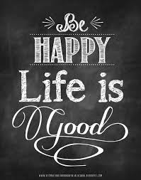 Be Happy Life Is Good Words To Live By Pinterest Life Life Unique Live Is Good