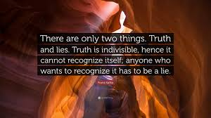 "Kafka Quotes Delectable Franz Kafka Quote ""There Are Only Two Things Truth And Lies Truth"