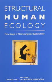 structural human ecology new essays in risk energy and structural human ecology new essays in risk energy and sustainability assistant professor in politics and law thomas dietz pr andrew jorgenson