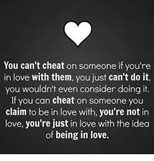 You Can't Cheat On Someone If You're In Love With Them You Just Can Cool Being In Love With Someone You Cant Have