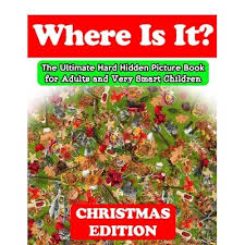 Hidden object 🔍 · play free online games. Where Is It Christmas Edition The Ultimate Hard Hidden Picture Book For Adults And Very Smart Children Hidden Object Activity Book Seek And Find Picture Puzzles For Adults And Clever Kids