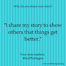 Why do you share your story?   end the stigma