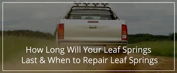 How to Repair Leaf Springs & How Long Will Your Leaf Springs Last?
