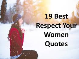 Working Women Quotes New 48 Best Respect Your Women Quotes