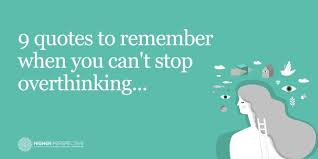9 Quotes To Remember When You Cant Stop Overthinking Higher