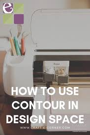 Contour Design Space How To Use Contour Feature In Cricut Design Space Craft E
