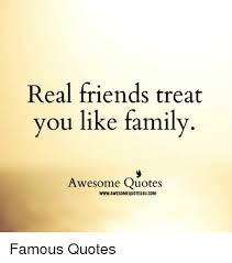 Famous Quotes About Family Fascinating Real Friends Treat You Like Family Awesome Quotes