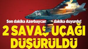 Azerbaycan son dakika duyurdu! 2 savaş uçağı düşürüldü