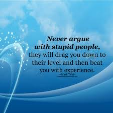 Never Argue With Stupid People They Will Drag You Down To