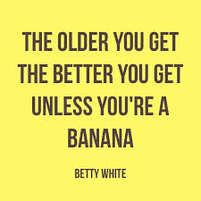 Getting Older Quotes Classy Smart Lady That Betty White She's Been Around The Block Happy