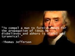Image result for To compel a man to furnish funds for the propagation of ideas he disbelieves and abhors is sinful and tyrannical.