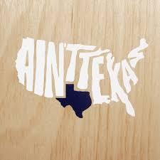 Fridge Stickers Aint Texas Sticker Car Decal From Texas Humor Store Fridge
