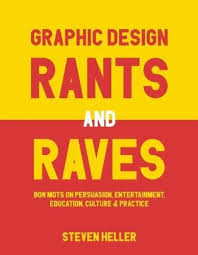 book review graphic design rants and raves by steven heller  steven heller s graphic design rants and raves is a collection of essays regarding graphic design in the 21st century i supposed the essays were published