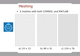 meshing 3 meshes with both comsol and matlab a 19 x 13 b 49