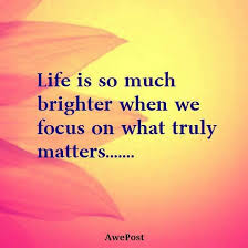 Life Is So Much Brighter When We Focus On What Really Matters Gorgeous What Really Matters In Life Quotes