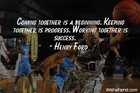 Coming together is a beginning., Henry Ford Quote