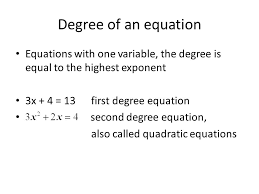 also called quadratic equations degree of an equation equations with one variable the degree is equal to the highest