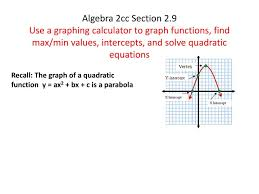 algebra 2cc section 2 9use a graphing calculator to graph functions find max min values intercepts and solve quadratic equations
