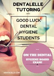 good luck dental hygiene students on the board exam you can do it good luck dental hygiene students on the board exam you can do it