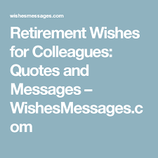Retirement Wishes Quotes Enchanting Retirement Wishes For Colleagues Quotes And Messages