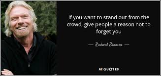 Richard Branson Quote If You Want To Stand Out From The Crowd Give Fascinating Stand Out Quotes